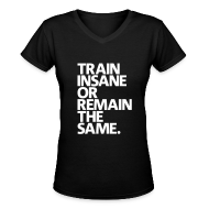 Women's T-Shirts ~ Women's V-Neck T-Shirt ~ Train insane or remain the same | Womens v-neck