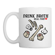 Mugs & Drinkware ~ Coffee/Tea Mug ~ Drink/Make Broth: Real Food Love Mug (2-SIDED!)