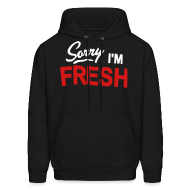 Hoodies ~ Men's Hooded Sweatshirt ~ Sorry I'm Fresh
