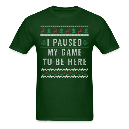 Paused My Game to Be Here - Ugly Christmas Shirt