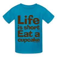 Kids' Shirts ~ Kids' T-Shirt ~ Life is Short...Eat a Cupcake - Brown