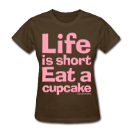Women's T-Shirts ~ Women's T-Shirt ~ Life is Short...Eat a Cupcake - Pink