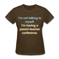 Women's T-Shirts ~ Women's T-Shirt ~ Parent-teacher Conference