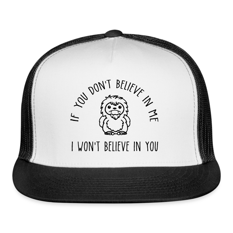 If You Don't Believe in Me I Won't Believe in You Bigfoot Sasquatch Trucker Cap