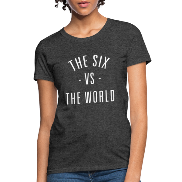 The Six vs. The World - Women's T-Shirt