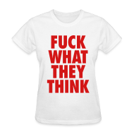 Women's T-Shirts ~ Women's Standard Weight T-Shirt ~ F**K What They Think
