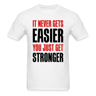 T-Shirts ~ Men's T-Shirt ~ it never gets easier - You just get stronger