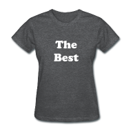 Women's T-Shirts ~ Women's Standard Weight T-Shirt ~ The Best T-Shirt