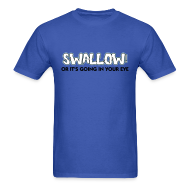 T-Shirts ~ Men's T-Shirt ~ KCCO - Swallow Or It's Going In Your Eye