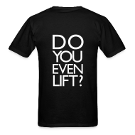 T-Shirts ~ Men's T-Shirt ~ Do you even lift? | Mens Tee (Back Print)