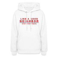 Hoodies ~ Women's Hooded Sweatshirt ~ Like A Good Neighbor Stay Over There