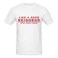 T-Shirts ~ Men's Standard Weight T-Shirt ~ Like A Good Neighbor Stay Over There