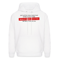 Hoodies ~ Men's Hooded Sweatshirt ~ Just Letting You Know That Someone Out There Really Cares About You, Not Me, But Someone Does