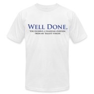 T-Shirts ~ Men's T-Shirt by American Apparel ~ Well Done You Deserve A Standing Ovation From My Tallest Finger