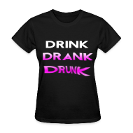 Women's T-Shirts ~ Women's T-Shirt ~ Drink Drank Drunk Girls T Shirt
