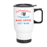 Bottles & Mugs ~ Travel Mug ~ CU coffee not war travel mug