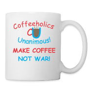 Bottles & Mugs ~ Coffee/Tea Mug ~ CU coffee not war cup