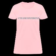Women's T-Shirts ~ Women's T-Shirt ~ #TeamConfidenz