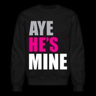Long Sleeve Shirts ~ Men's Crewneck Sweatshirt ~ Aye he's mine