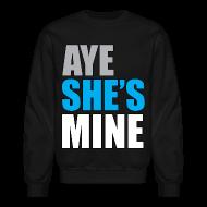 Long Sleeve Shirts ~ Men's Crewneck Sweatshirt ~ Aye she's mine