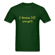 T-Shirts ~ Men's T-Shirt ~ I know so smart!