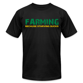 Farming Because Starving Sucks Mens T Shirt