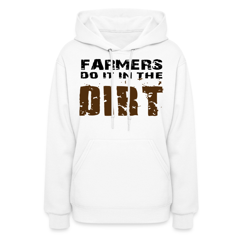 Farmers Do It In The Dirt - Women's Hoodie