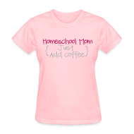 Women's T-Shirts ~ Women's T-Shirt ~ Homeschool Mom- Just Add Coffee