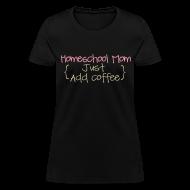 Women's T-Shirts ~ Women's T-Shirt ~ Homeschool Mom- Just Add Coffee