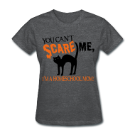 Women's T-Shirts ~ Women's T-Shirt ~ You Can't Scare Me, I'm a Homeschool Mom!