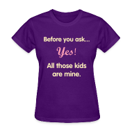 Women's T-Shirts ~ Women's T-Shirt ~ Yes, all those kids are mine!