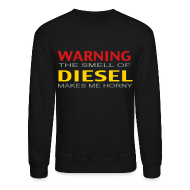 Long Sleeve Shirts ~ Men's Crewneck Sweatshirt ~ LS Warning The Smell of diesel makes me horney