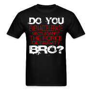T-Shirts ~ Men's T-Shirt ~ Do You Even Accelerate Bro
