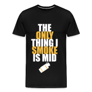 T-Shirts ~ Men's Premium T-Shirt ~ The Only Thing I Smoke is Mid