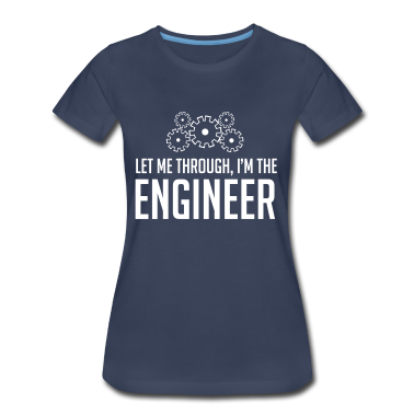 Let me through. I'm the engineer Women's T-Shirts