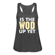 Tanks ~ Women's Flowy Tank Top by Bella ~ Is The Wod Up Yet Tank