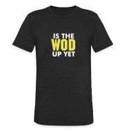 T-Shirts ~ Unisex Tri-Blend T-Shirt by American Apparel ~ Is The Wod Up Yet Crossfit Shirt