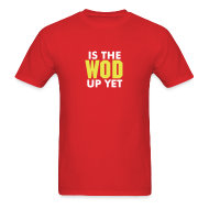 T-Shirts ~ Men's T-Shirt ~ Is The Wod Up Yet Shirt