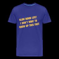 T-Shirts ~ Men's Premium T-Shirt ~ (New) Slow Down Life. TM  Mens Shirt