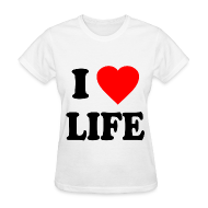 Women's T-Shirts ~ Women's T-Shirt ~ I Love Life Pro-Life Anti-Abortion T-Shirt