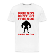 T-Shirts ~ Men's Premium T-Shirt ~ Friends Don't Let Friends Skip Leg Day Shirt