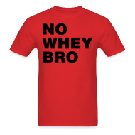 T-Shirts ~ Men's T-Shirt ~ No Whey Bro Shirt