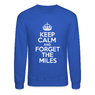Long Sleeve Shirts ~ Men's Crewneck Sweatshirt ~ Forget the miles.