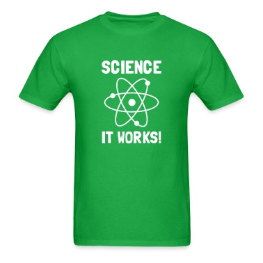 SCIENCE. IT WORKS! T-Shirts