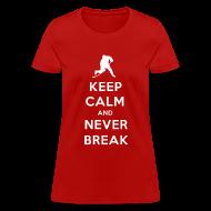 Women's T-Shirts ~ Women's T-Shirt ~ Keep Calm and Never Break Women's T-Shirt