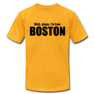 T-Shirts ~ Men's T-Shirt by American Apparel ~ Bitch, please. I'm from Boston