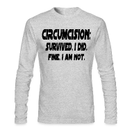 Long Sleeve Shirts ~ Men's Long Sleeve T-Shirt by American Apparel ~ Circumcision: Survived, I Did. Fine, I'm Not