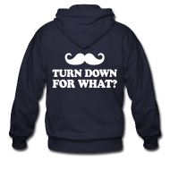 Zip Hoodies & Jackets ~ Men's Zipper Hoodie ~ Mustache Turn Down For What?