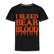 Baby & Toddler Shirts ~ Toddler Premium T-Shirt ~ I Bleed Bear Blood