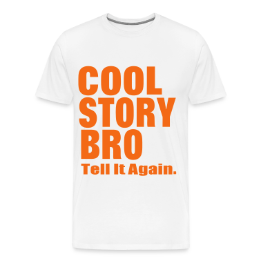 COOL STORY BRO TELL ME AGAIN. T-Shirts